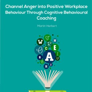 Channel Anger into Positive Workplace Behaviour Through Cognitive Behavioural Coaching 1 copy