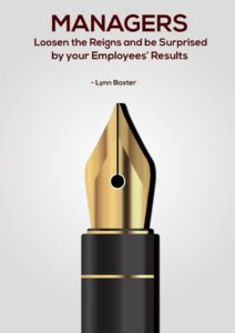 Managers Loosen the Reigns and be Surprised by your Employees Results