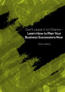 Dont Leave it to Chance - Learn How to Plan Your Business Successions Now