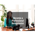 Become a Professional Receptionist