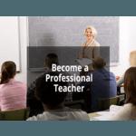 Become a Professional Teacher
