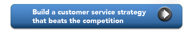Build a customer service strategy that beats the competition