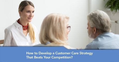 How to Develop a Customer Care Strategy That Beats Your Competition